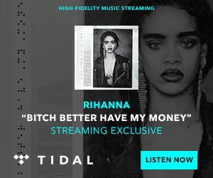 """Tidal purchased the exclusive streaming rights of Rihanna's new single """"Bitch Better Have My Money ..."""